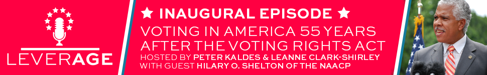 Leverage Inaugural Episode Voting in America 55 Years After the Voting Rights Act – Featuring NAACP's Hilary O. Shelton